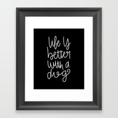Life is better with a dog Framed Art Print