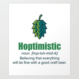 Hoptimistic Craft Beer Gift For Beer Lovers Art Print