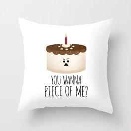 You Wanna Piece Of Me? Throw Pillow