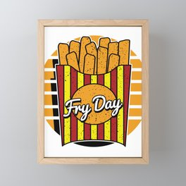 Fry Day French Fries Funny Foodies Food Lovers Finger Chips Potato Gift Framed Mini Art Print