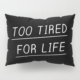 Too Tired Pillow Sham