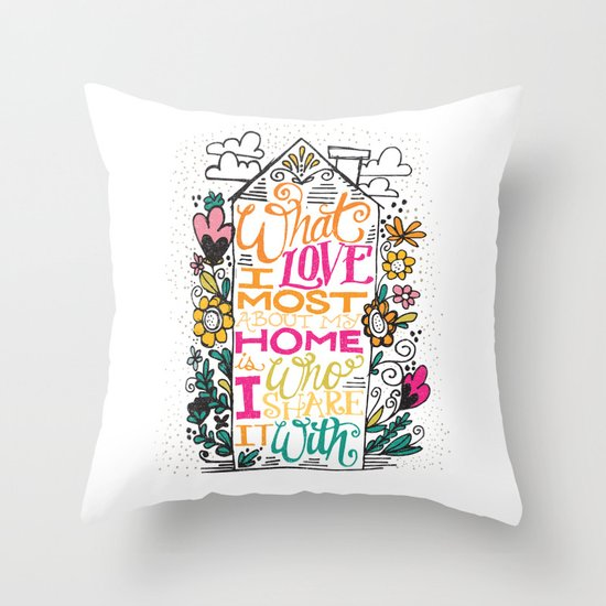 What I Love Most About My Home... Throw Pillow