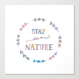 Stay close to Nature Canvas Print