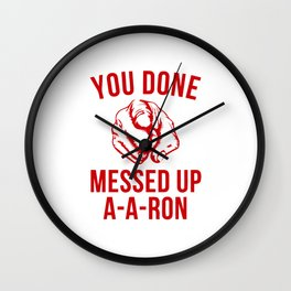 you done messed up a-a-ron Wall Clock