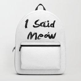 I Said Meow Backpack