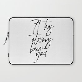 It Has Always Been You, Love Art, Love Quote, You Quote Laptop Sleeve