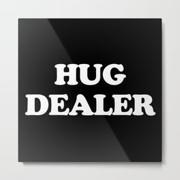 Hug Dealer Funny Quote Metal Print
