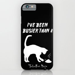 I've Been Busier Than a Cat Burying Shit On Concrete iPhone Case