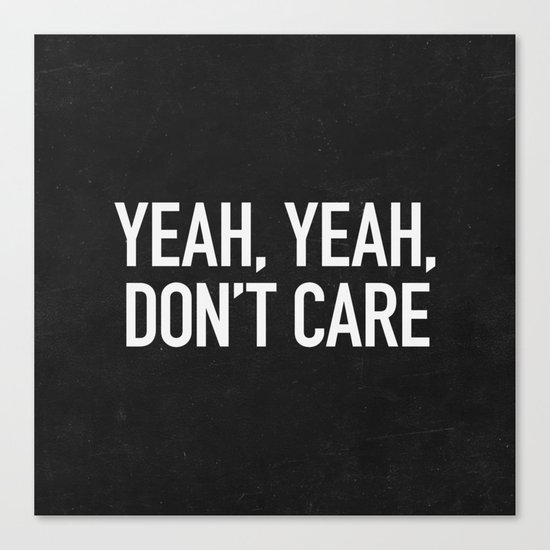 Yeah, yeah, don't care Canvas Print