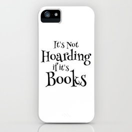 It's Not Hoarding If It's Books - Funny Quote for Book Lovers iPhone Case