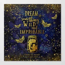 Dream Up Something Wild and Improbable (Strange The Dreamer) Canvas Print