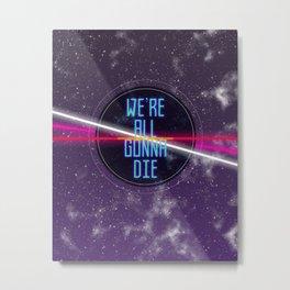 We're All Gonna Die Metal Print