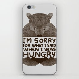 I'm Sorry For What I Said When I Was Hungry iPhone Skin