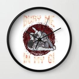 BJJ Bury Me In My Gi MMA Brazil Jiu Jitsu Fighter Wall Clock