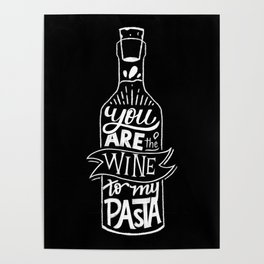 You are the Wine to my Pasta Poster