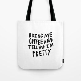 Bring me coffee and tell me I'm pretty - typography Tote Bag