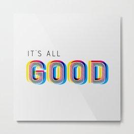 It's All Good Metal Print