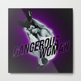 DANGEROUS WOMAN Metal Print