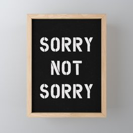 Sorry Not Sorry black and white typography funny poster stencil lettered bedroom wall home decor Framed Mini Art Print