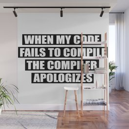 When my code fails to compile the compiler apologizes Wall Mural