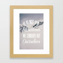 It Is Not The Mountain We Conquer Framed Art Print