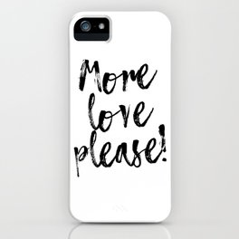 More love please iPhone Case