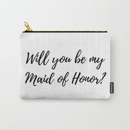 Will you be my maid of honor? Carry-All Pouch