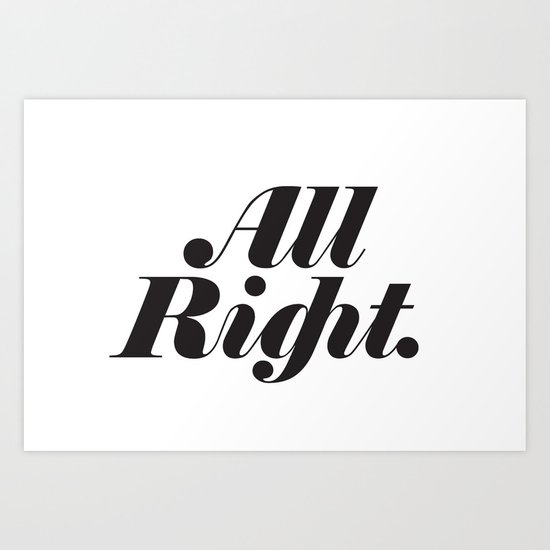All Right. Art Print