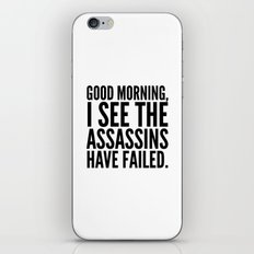 Good morning, I see the assassins have failed. iPhone Skin