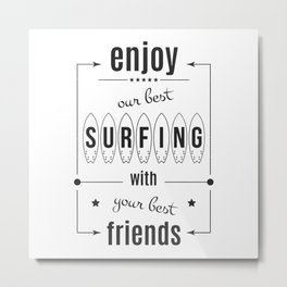 Enjoy own bast surfing with best friends Metal Print