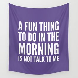 A Fun Thing To Do In The Morning Is Not Talk To Me (Ultra Violet) Wall Tapestry