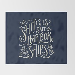 A ship is safe in harbor but that's not what ships are for. Hand lettered nautical quote. Throw Blanket