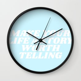 make your life a story worth telling Wall Clock