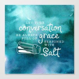 Let Your Conversation Be Always Full of Grace, Seasoned With Salt Canvas Print