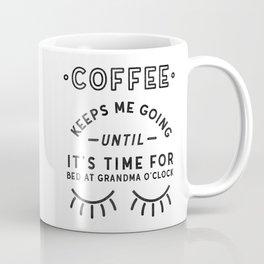 Coffee Keeps Me Going Until My Early Bedtime Coffee Mug