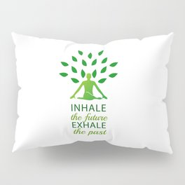 INHALE the future EXHALE the past Pillow Sham