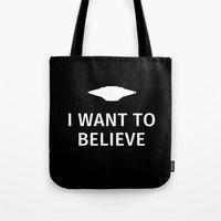 i want to believe Tote Bags featuring I want to believe by Fabian Bross