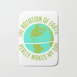 "Motivation Shirt For You ""The Rotation Of Earth Really Makes My Day"" T-shirt Design Inspirational Bath Mat"