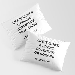 Life is either a daring adventure or nothing - Helen Keller Pillow Sham