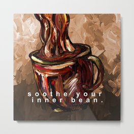 Soothe Your Inner Bean Metal Print