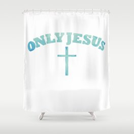 Only Jesus Shower Curtain