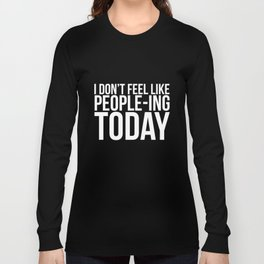 I Don't Feel Like People-ing Today T-Shirt Long Sleeve T-shirt