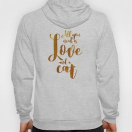 All you need is Love and a cat (gold) Hoody