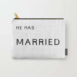 he's married. Carry-All Pouch