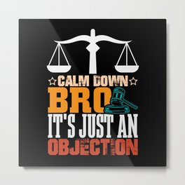Calm down bro its just an Objection lawyer shirt Metal Print