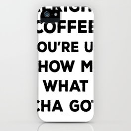 ALRIGHT COFFEE YOU_RE UP T-SHIRT iPhone Case