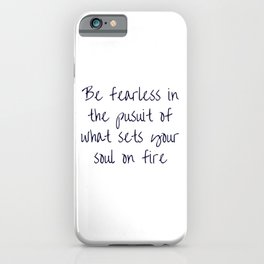 BE FEARLESS IN THE PURSUIT OF WHAT SETS YOUR SOUL ON FIRE - MOTIVATIONAL QUOTE iPhone Case