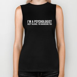 I'm A Psychologist Keep Talking I'm Diagnosing You T-Shirt Biker Tank