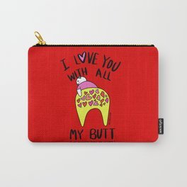I love you with all my BUTT Carry-All Pouch