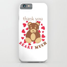 Thank you beary much thank you very much teddy bear iPhone Case